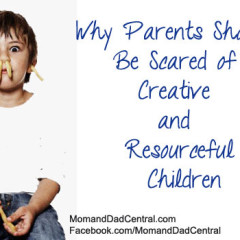 "Why Parents Should Be ""Scared"" of Creative and Resourceful Children"